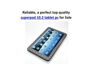 Reliable, a perfect top quality superpad 10.2 tablet pc sale
