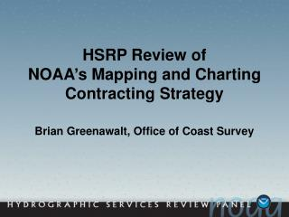 HSRP Review of  NOAA s Mapping and Charting Contracting Strategy   Brian Greenawalt, Office of Coast Survey