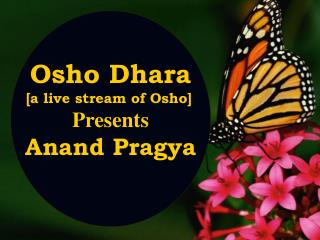 Osho Dhara [a live stream of Osho] Presents Anand Pragya