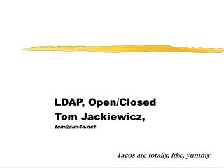 LDAP, Open/Closed Tom Jackiewicz, tom@sun4c