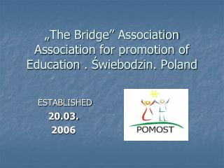 """ The  Bridge""  Association Association  for  promotion  of  Education  . Świebodzin. Poland"