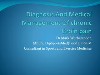 Diagnosis  A nd Medical Management Of chronic Groin pain