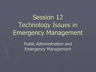 Session 12 Technology Issues in Emergency Management