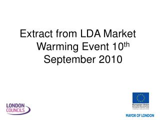 Extract from LDA Market Warming Event 10 th September 2010