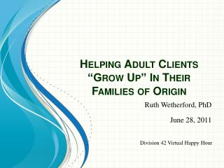 "Helping Adult Clients ""Grow Up"" In Their Families of Origin"