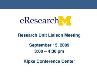 Research Unit Liaison Meeting September 15, 2009 3:00 – 4:30 pm Kipke Conference Center