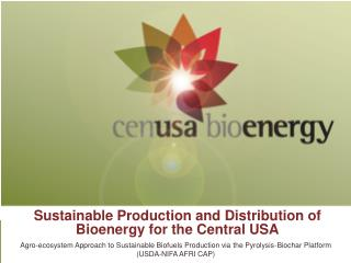 Sustainable Production and Distribution of  Bioenergy  for the Central USA