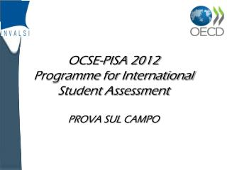 OCSE-PISA 2012 Programme for  International  Student Assessment PROVA SUL CAMPO