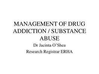 MANAGEMENT OF DRUG ADDICTION / SUBSTANCE ABUSE