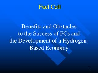 Benefits and Obstacles  to the Success of FCs and  the Development of a Hydrogen-Based Economy