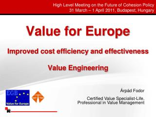 Value for Europe Improved cost efficiency and effectiveness Value Engineering