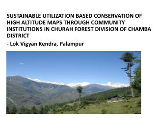 SUSTAINABLE UTILIZATION BASED CONSERVATION OF HIGH ALTITUDE MAPS THROUGH COMMUNITY INSTITUTIONS IN CHURAH FOREST DIVISIO