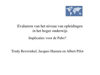 Implicaties voor de Pabo? Trudy Rexwinkel, Jacques Haenen en Albert Pilot