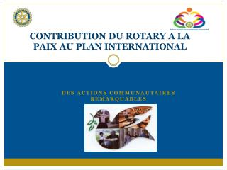 CONTRIBUTION DU ROTARY A LA PAIX AU PLAN INTERNATIONAL
