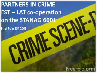 PARTNERS IN CRIME EST – LAT co-operation on  the  STANAG 6001 Piret Paju EST 2009