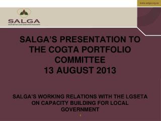 SALGA'S PRESENTATION TO THE COGTA PORTFOLIO COMMITTEE 13 AUGUST 2013