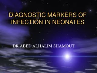DIAGNOSTIC MARKERS OF INFECTION IN NEONATES