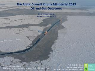 The Arctic Council Kiruna Ministerial 2013 Oil and Gas Outcomes Arctic Energy Summit