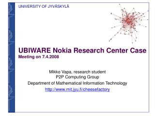 UBIWARE Nokia Research Center Case Meeting on 7.4.2008