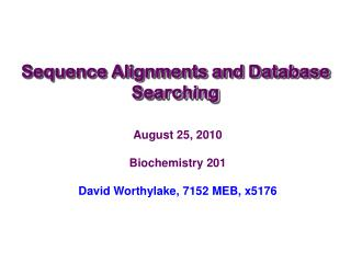 August 25, 2010 Biochemistry 201 David Worthylake, 7152 MEB, x5176