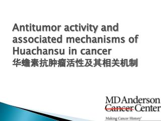 Antitumor activity and associated mechanisms of Huachansu in cancer 华蟾素抗肿瘤活性及其相关机制