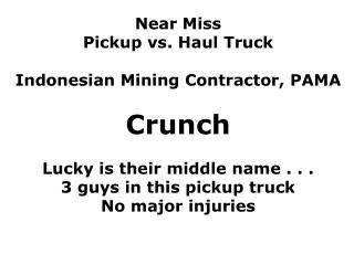 Near Miss Pickup vs. Haul Truck Indonesian Mining Contractor, PAMA Crunch