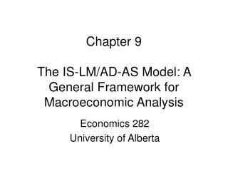 Chapter 9 The IS-LM/AD-AS Model: A General Framework for Macroeconomic Analysis