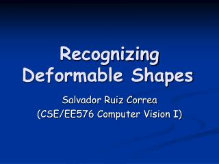 Recognizing Deformable Shapes
