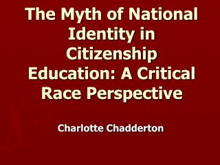 The Myth of National Identity in Citizenship Education: A Critical Race Perspective