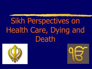 Sikh Perspectives on Health Care, Dying and Death