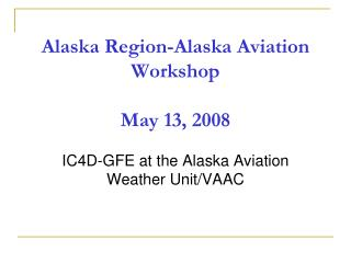 Alaska Region-Alaska Aviation Workshop May 13, 2008