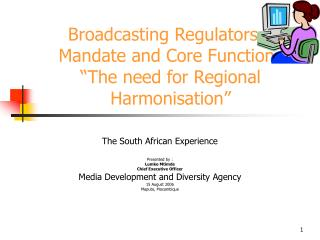 "Broadcasting Regulators – Mandate and Core Functions ""The need for Regional Harmonisation"""