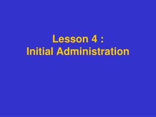 Lesson 4 :  Initial Administration