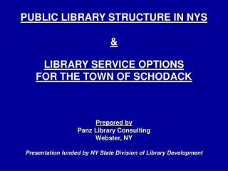 PUBLIC LIBRARY STRUCTURE IN NYS &  LIBRARY SERVICE OPTIONS  FOR THE TOWN OF SCHODACK Prepared by