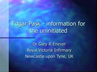 Edgar Pask - information for the uninitiated