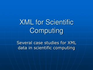 XML for Scientific Computing