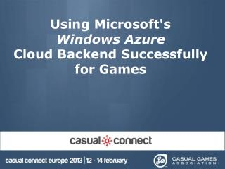 Using  Microsoft's Windows Azure  Cloud Backend Successfully for Games