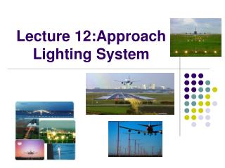 Lecture 12:Approach Lighting System
