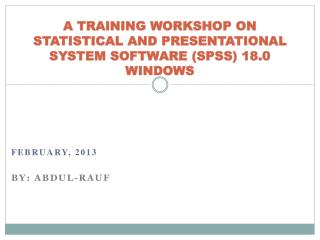 A TRAINING WORKSHOP ON STATISTICAL AND PRESENTATIONAL SYSTEM SOFTWARE (SPSS) 18.0 WINDOWS