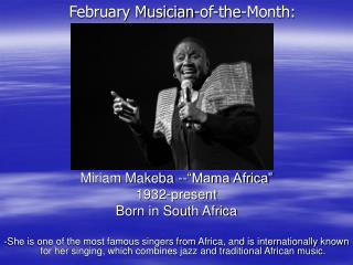 "Miriam Makeba --""Mama Africa"" 1932-present Born in South Africa"