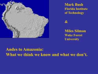 Andes to Amazonia:  What we think we know and what we don't.