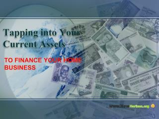 Tapping into Your Current Assets to Finance Your Home Busine