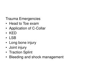 Trauma Emergencies Head to Toe exam Application of C-Collar KED LSB Long bone injury Joint injury
