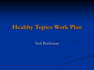 Healthy Topics Work Plan Neil Buchanan