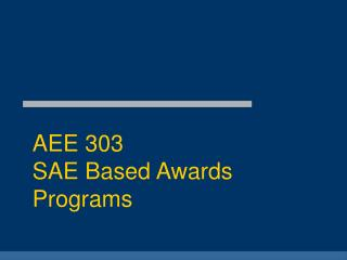 AEE 303  SAE Based Awards Programs