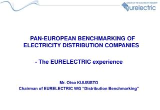 PAN-EUROPEAN BENCHMARKING OF ELECTRICITY DISTRIBUTION COMPANIES - The EURELECTRIC experience