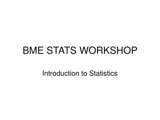 BME STATS WORKSHOP