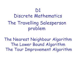 The Nearest Neighbour Algorithm The Lower Bound Algorithm  The Tour Improvement Algorithm