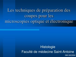 Les techniques de préparation des coupes pour les  microscopies optique et électronique