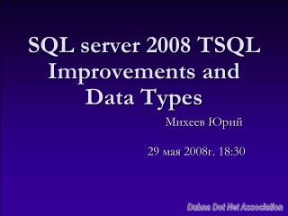 SQL server 2008 TSQL Improvements and Data Types